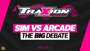 Sim vs. Arcade, the big debate - The Traxion.GG Podcast, Episode 12