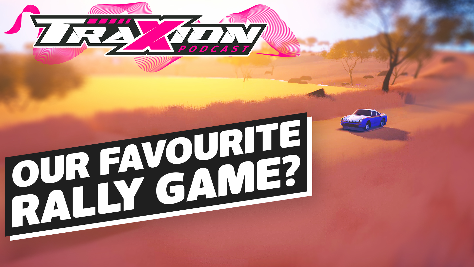 How 'art of rally' captured our imagination| The Traxion.GG Podcast, Season 2, Episode 12